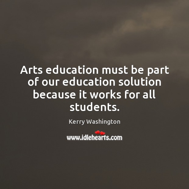 Image, Arts education must be part of our education solution because it works for all students.