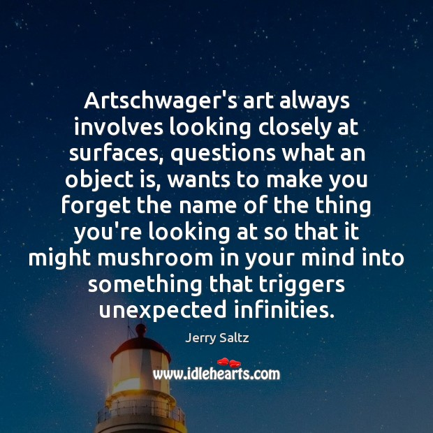 Artschwager's art always involves looking closely at surfaces, questions what an object Jerry Saltz Picture Quote