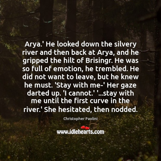 Arya.' He looked down the silvery river and then back at Christopher Paolini Picture Quote