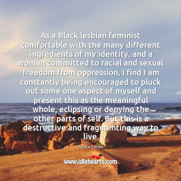 As a Black lesbian feminist comfortable with the many different ingredients of Audre Lorde Picture Quote