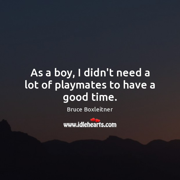 Image, As a boy, I didn't need a lot of playmates to have a good time.