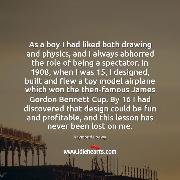 As a boy I had liked both drawing and physics, and I Image
