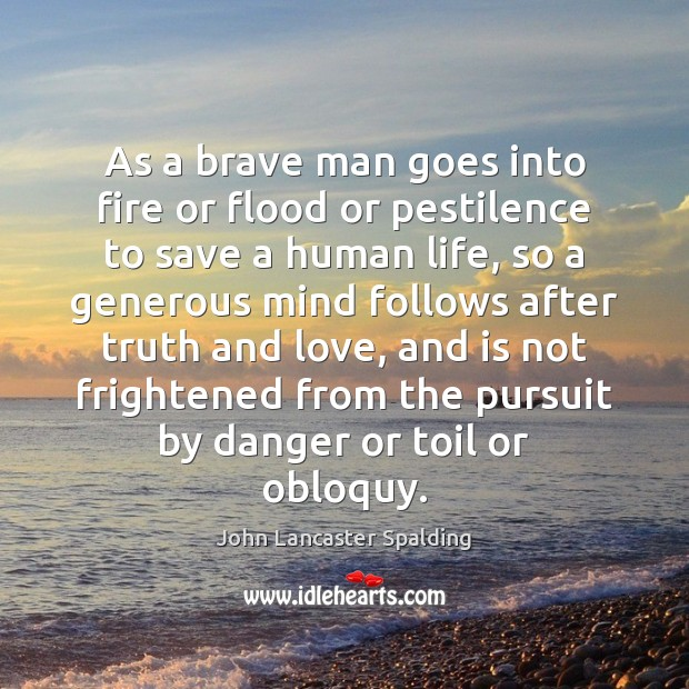 Image, As a brave man goes into fire or flood or pestilence to