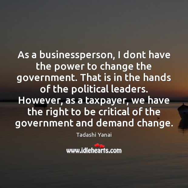 Image, As a businessperson, I dont have the power to change the government.