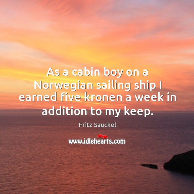 As a cabin boy on a norwegian sailing ship I earned five kronen a week in addition to my keep. Image