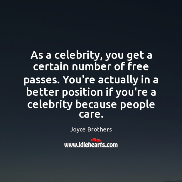 As a celebrity, you get a certain number of free passes. You're Joyce Brothers Picture Quote