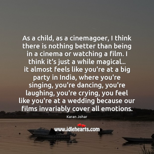 As a child, as a cinemagoer, I think there is nothing better Image