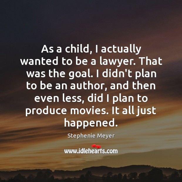 As a child, I actually wanted to be a lawyer. That was Stephenie Meyer Picture Quote