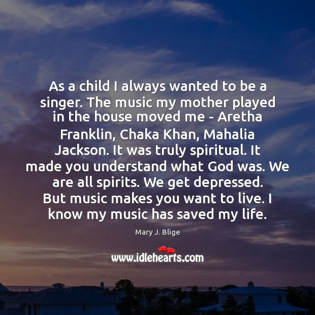 Image, As a child I always wanted to be a singer. The music
