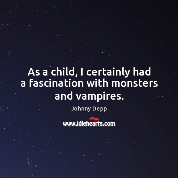 Image, As a child, I certainly had a fascination with monsters and vampires.