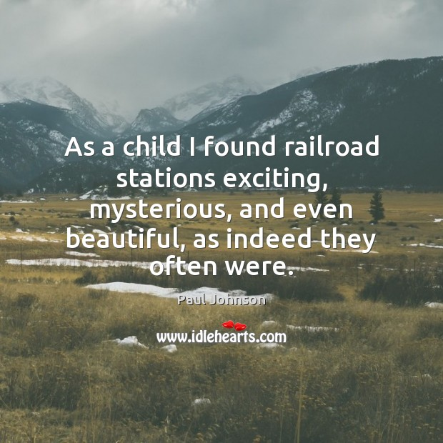As a child I found railroad stations exciting, mysterious, and even beautiful, Image
