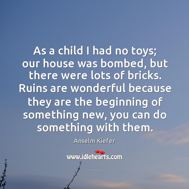 As a child I had no toys; our house was bombed, but Image
