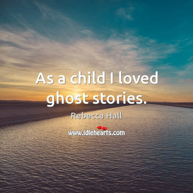 Image, As a child I loved ghost stories.