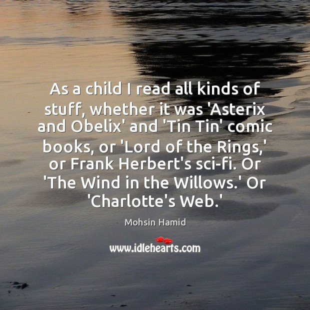 As a child I read all kinds of stuff, whether it was Mohsin Hamid Picture Quote