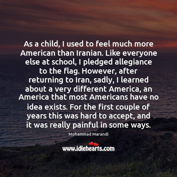 As a child, I used to feel much more American than Iranian. Accept Quotes Image