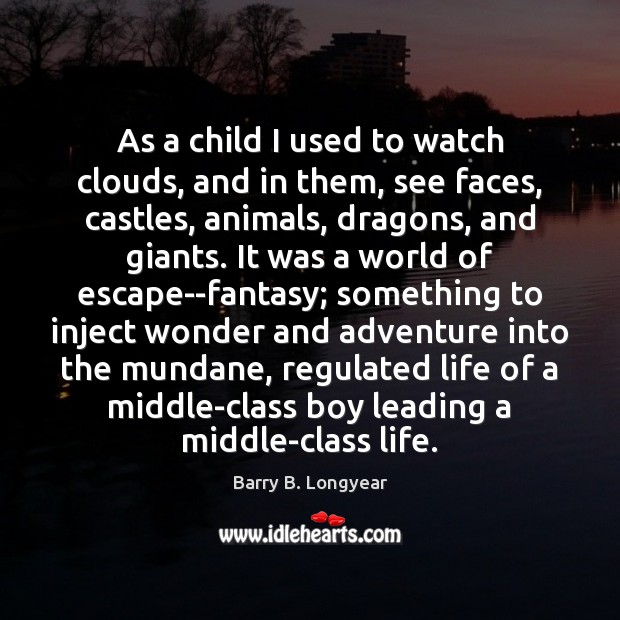 As a child I used to watch clouds, and in them, see Image