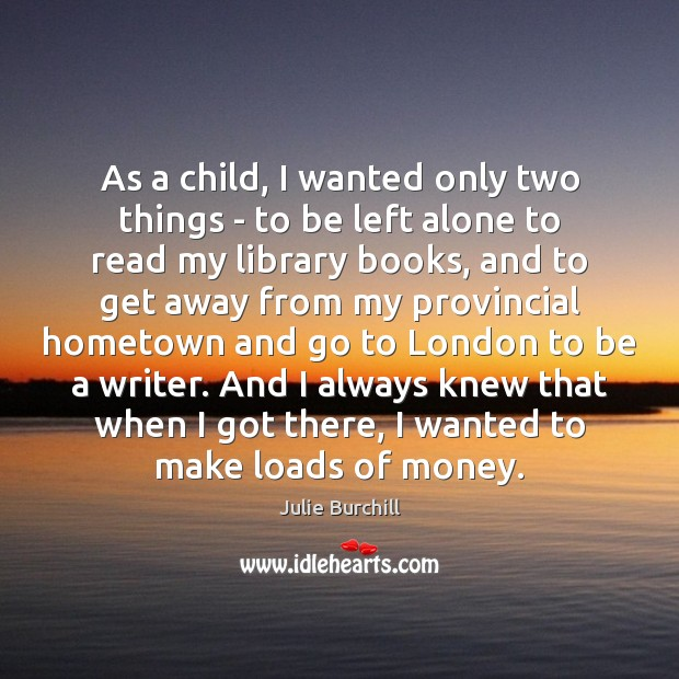 As a child, I wanted only two things – to be left Image