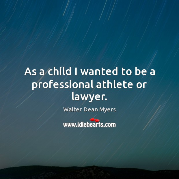 Image, As a child I wanted to be a professional athlete or lawyer.