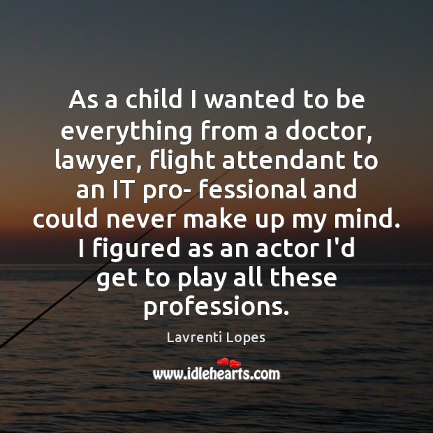 Image, As a child I wanted to be everything from a doctor, lawyer,