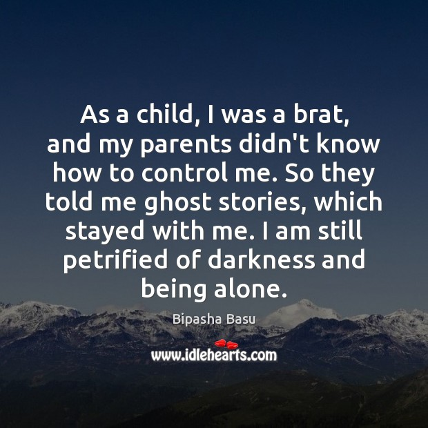 As a child, I was a brat, and my parents didn't know Bipasha Basu Picture Quote