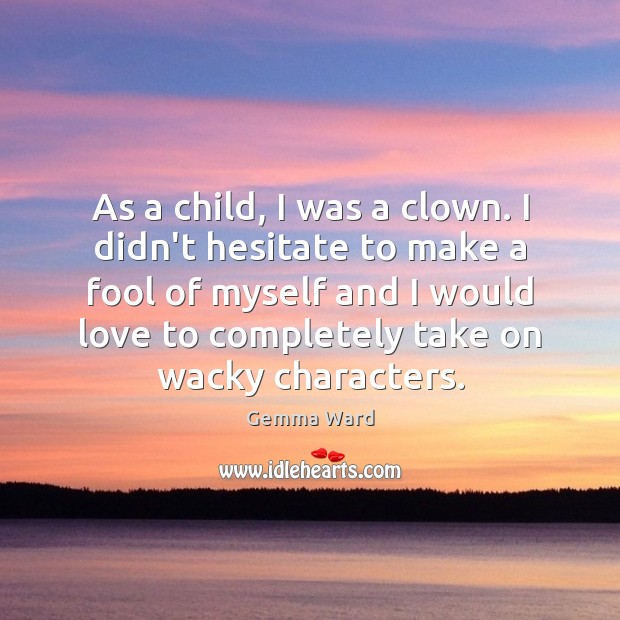 As a child, I was a clown. I didn't hesitate to make Gemma Ward Picture Quote