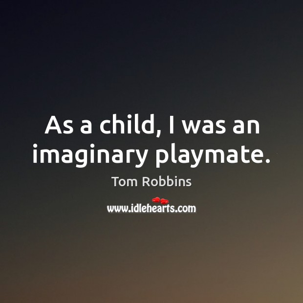 Image, As a child, I was an imaginary playmate.