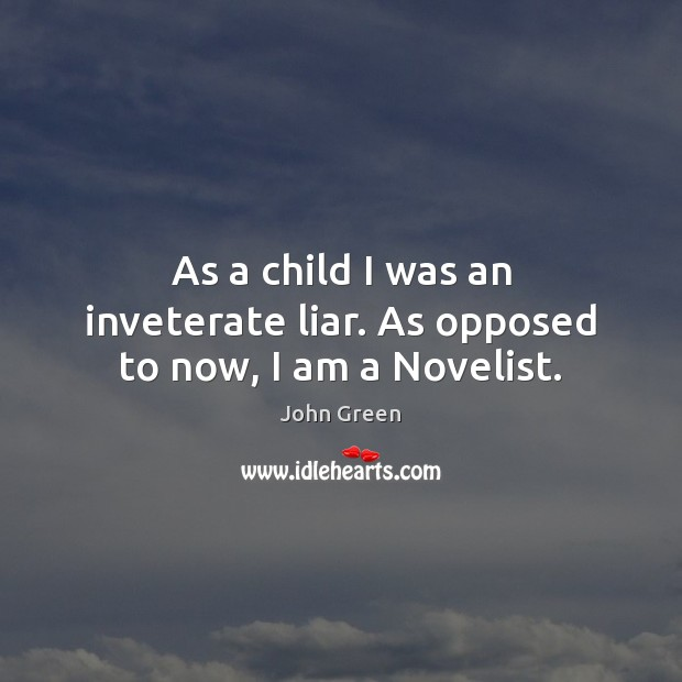 Image, As a child I was an inveterate liar. As opposed to now, I am a Novelist.