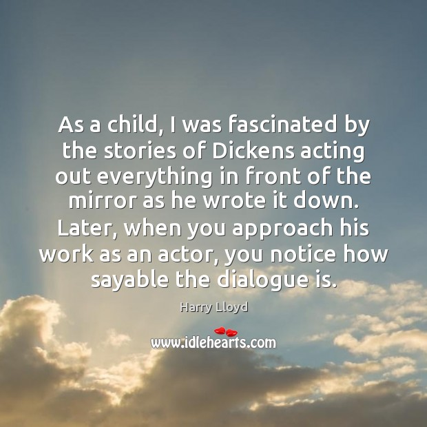 As a child, I was fascinated by the stories of Dickens acting Image