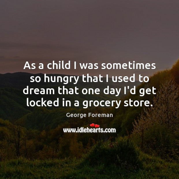 As a child I was sometimes so hungry that I used to Image