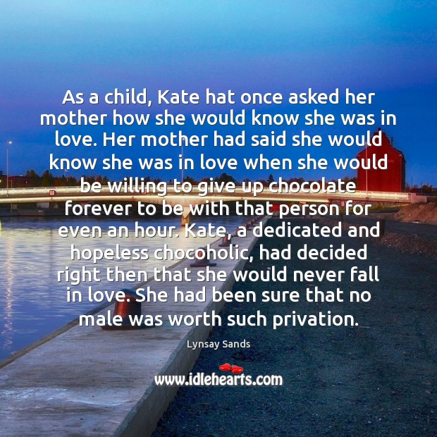 As a child, Kate hat once asked her mother how she would Lynsay Sands Picture Quote