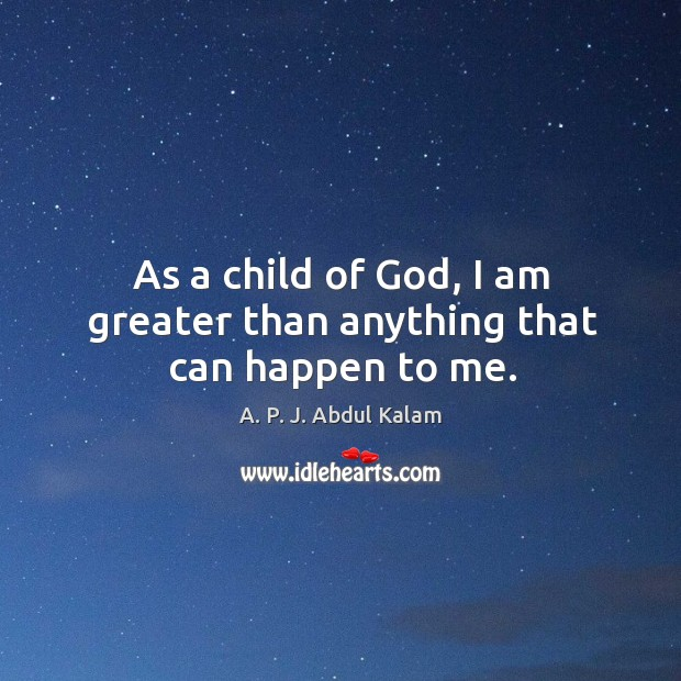 Image, As a child of God, I am greater than anything that can happen to me.