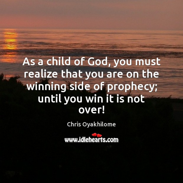 As a child of God, you must realize that you are on Image