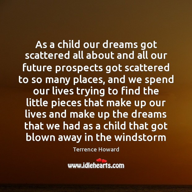 As a child our dreams got scattered all about and all our Terrence Howard Picture Quote