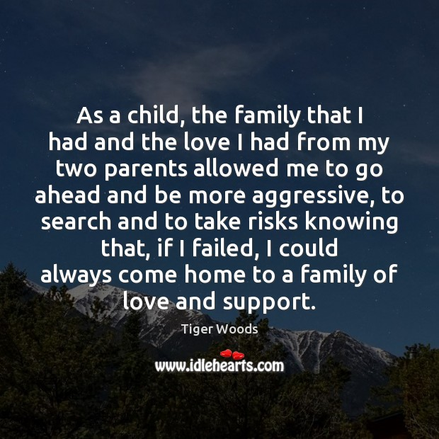As a child, the family that I had and the love I Tiger Woods Picture Quote