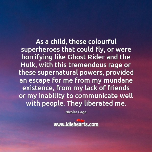 As a child, these colourful superheroes that could fly, or were horrifying Nicolas Cage Picture Quote