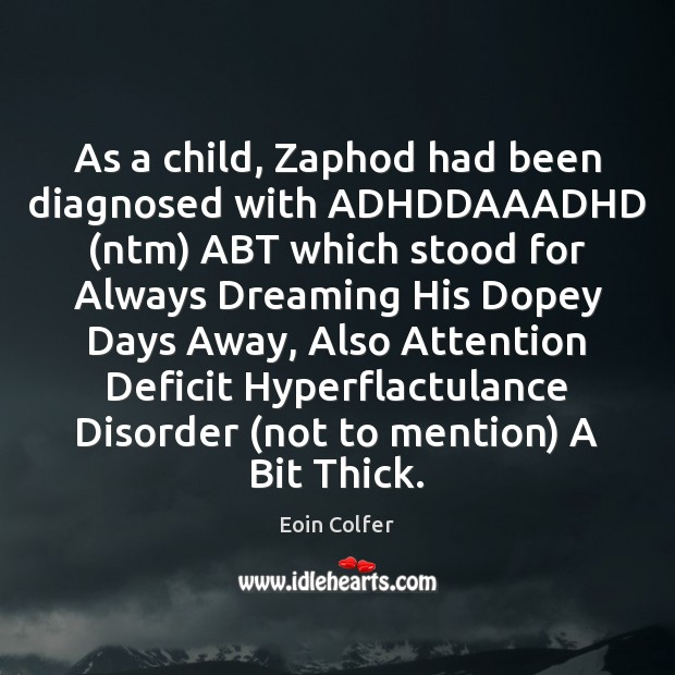 Image, As a child, Zaphod had been diagnosed with ADHDDAAADHD (ntm) ABT which