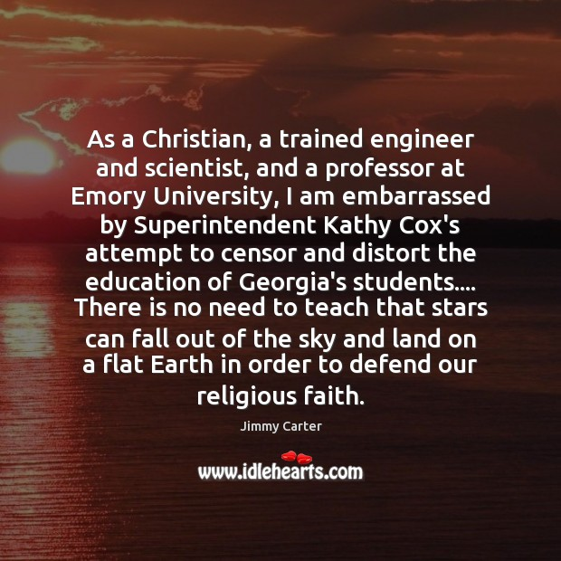 As a Christian, a trained engineer and scientist, and a professor at Jimmy Carter Picture Quote