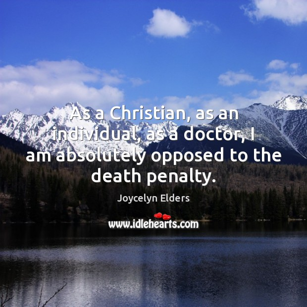 As a Christian, as an individual, as a doctor, I am absolutely Joycelyn Elders Picture Quote