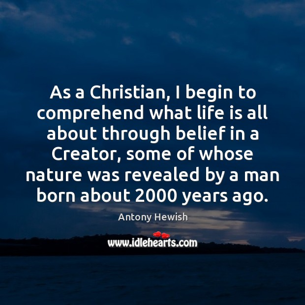 As a Christian, I begin to comprehend what life is all about Image