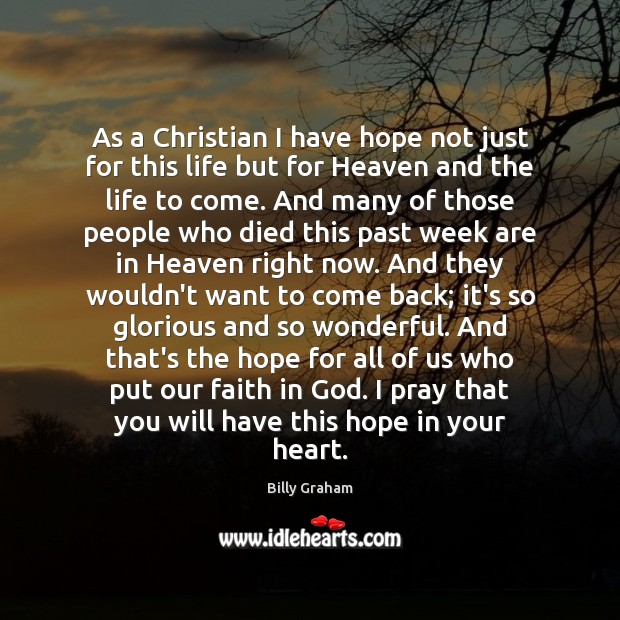As a Christian I have hope not just for this life but Image