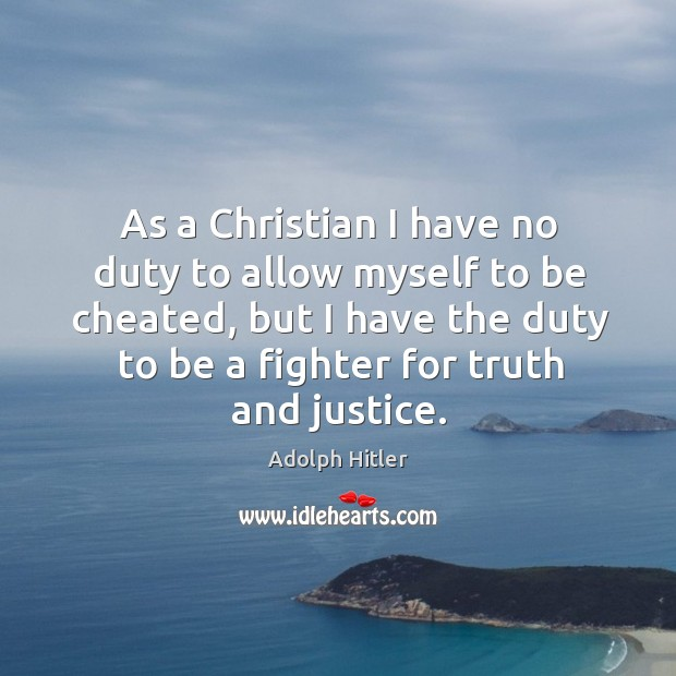 Image, As a christian I have no duty to allow myself to be cheated, but I have the duty to be a fighter for truth and justice.