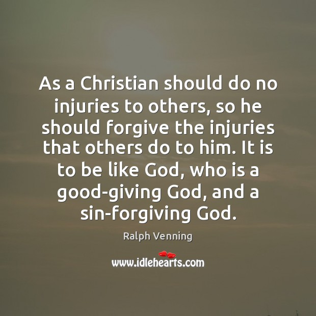 As a Christian should do no injuries to others, so he should Image