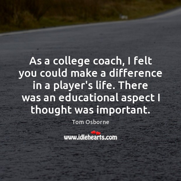 As a college coach, I felt you could make a difference in Image