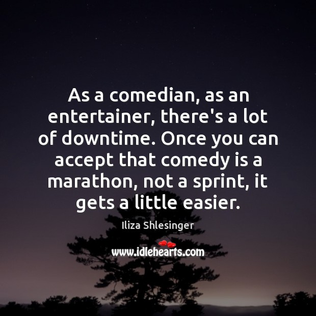 As a comedian, as an entertainer, there's a lot of downtime. Once Image