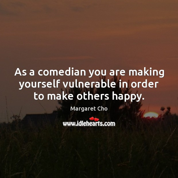 Image, As a comedian you are making yourself vulnerable in order to make others happy.