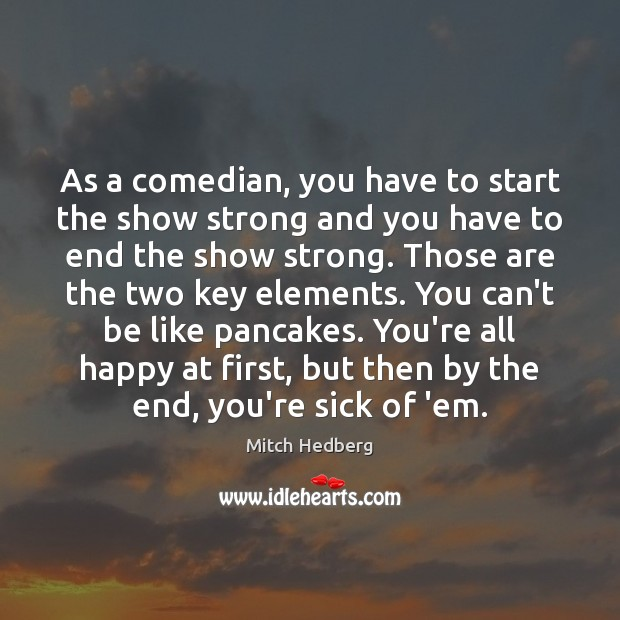 Image, As a comedian, you have to start the show strong and you