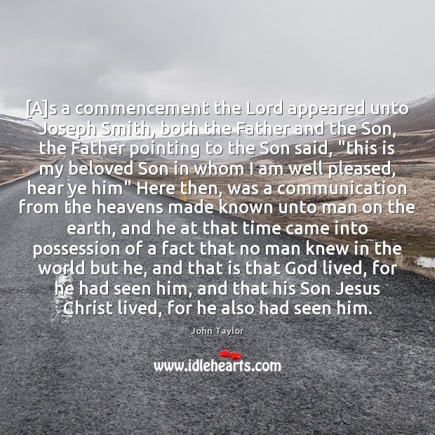 Image, [A]s a commencement the Lord appeared unto Joseph Smith, both the