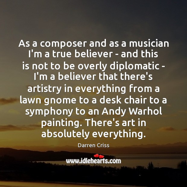 Image, As a composer and as a musician I'm a true believer –