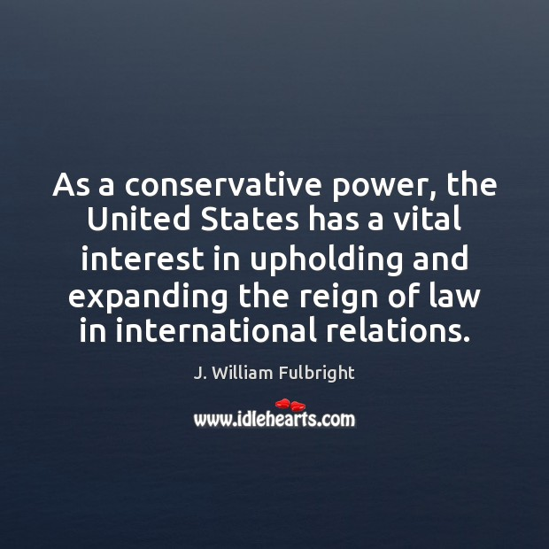 As a conservative power, the United States has a vital interest in Image