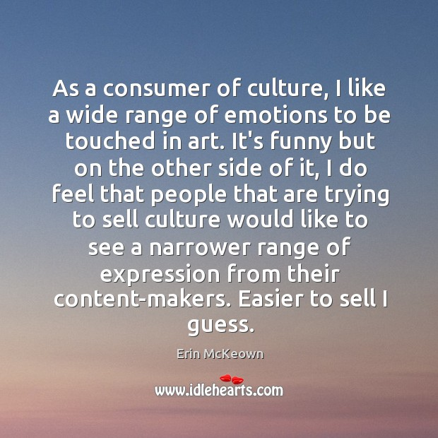 As a consumer of culture, I like a wide range of emotions Image